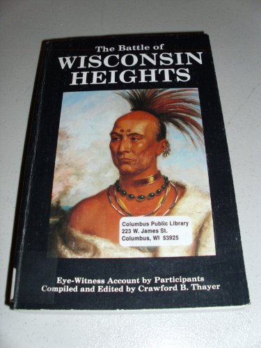 The Battle of Wisconsin Heights An Eye-Witness Account of the Black Hawk War of 1832: Thayer, ...