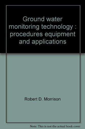 Ground Water Monitoring Technology: Procedures, Equipment, and Applications