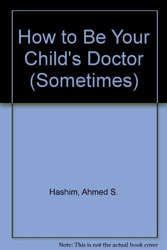 How to Be Your Child's Doctor (Sometimes): Hashim, Ahmed S.