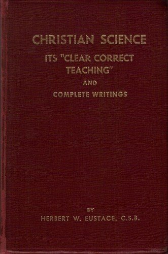 9780961115609: Christian Science: Its Clear Correct Teaching and Complete Writings