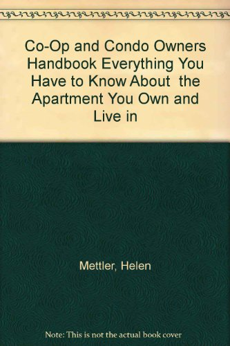Co-Op and Condo Owners Handbook Everything You Have to Know About the Apartment You Own and Live in...