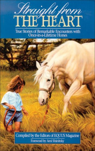 9780961131449: Straight from the Heart: True Stories of Remarkable Encounters With Once-In-A-Lifetime Horses