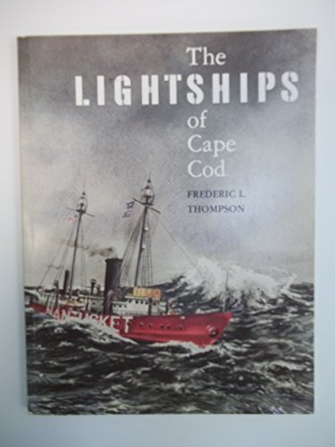 Lightships of Cape Cod: Thompson, Frederic L.