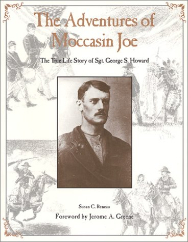 The Adventures of Moccasin Joe: True Life Story of Sgt. George S. Howard, 1850-1877