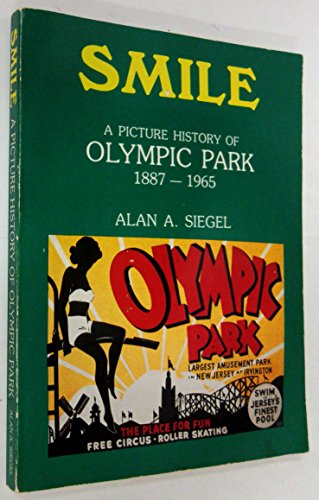 Smile: A History of Olympic Park, 1887-1965: Siegel, Alan A.