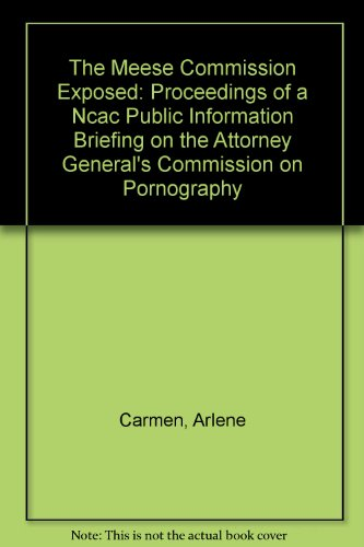 The Meese Commission Exposed: Proceedings of a Ncac Public Information Briefing on the Attorney ...
