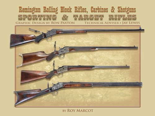 REMINGTON ROLLING BLOCK RIFLES, CARBINES & SHOTGUNS: Marcot, Roy