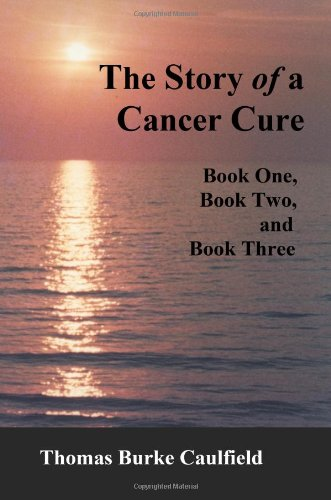 9780961178826: The Story of a Cancer Cure, Book One, Book Two, and Book Three