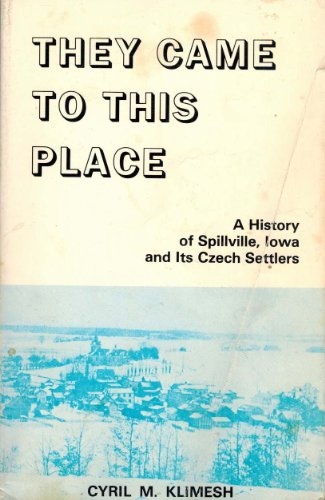 9780961186616: They came to this place: A history of Spillville, Iowa, and its Czech settlers