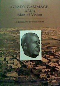 9780961193294: Grady Gammage: ASU's man of vision [Paperback] by Smith, Dean