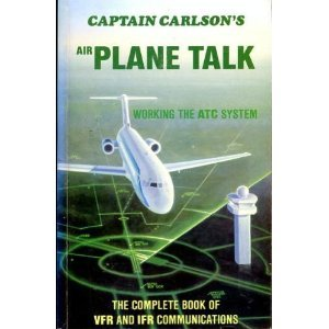 9780961195403: Captain Carlson's Airplane Talk: The Complete Book of Vfr and Ifr Communications