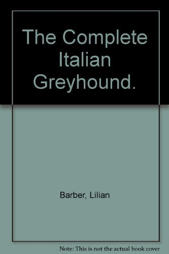 9780961198619: The complete Italian greyhound