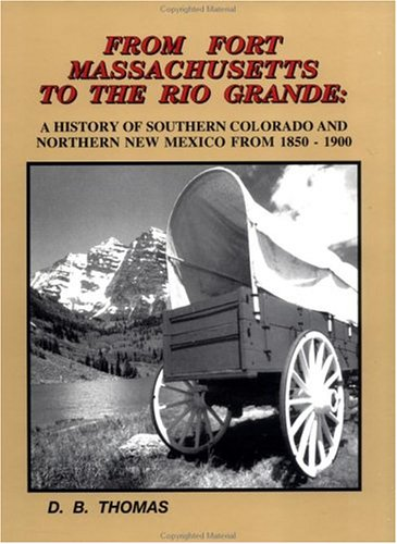 9780961212827: From Fort Massachusetts to the Rio Grande: A history of Southern Colorado and Northern New Mexico from 1850-1900