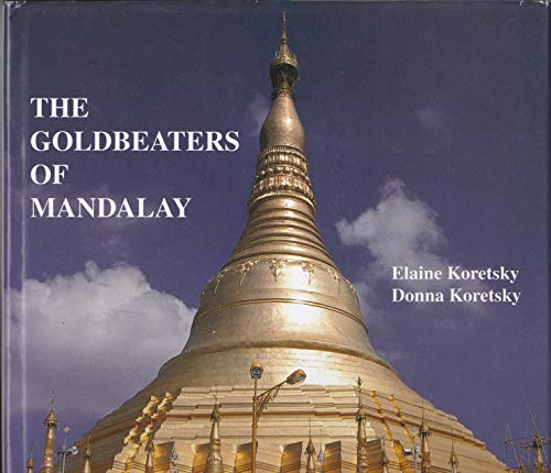 9780961221669: The Goldbeaters of Mandalay: An Account of Hand Papermaking in Burma Today