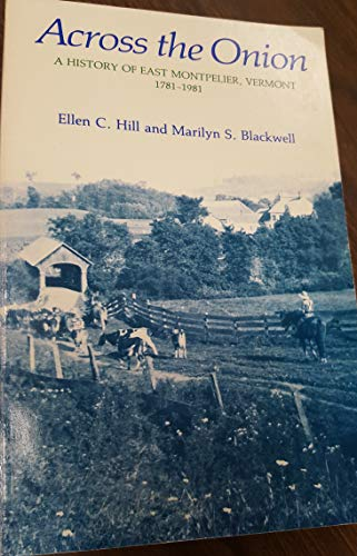 9780961222215: Across the Onion: A history of East Montpelier, Vermont, 1781 to 1981