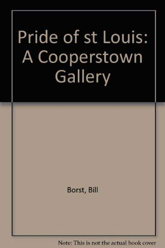 The pride of St. Louis; a Cooperstown gallery from Alexander to.Young. [Cover: With a special tri...