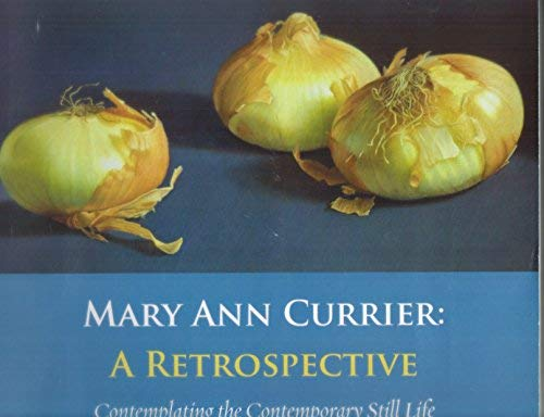 9780961227654: Mary Ann Currier: A Retrospective: Contemplating the Contemporary Still Life