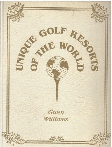Unique Golf Resorts of the World: Williams, Gwen