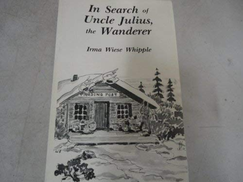 In search of Uncle Julius, the wanderer: Whipple, Irma Wiese