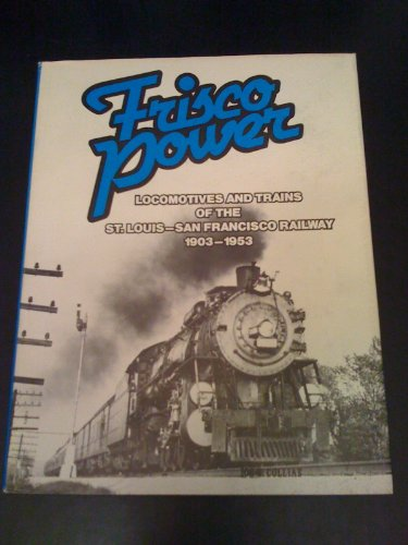 9780961236601: Frisco Power: Locomotives and Trains of the St. Louis-San Francisco Railway, 1903-1953
