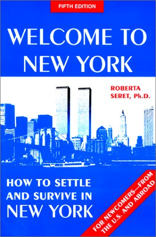 Welcome to New York : how to settle and survive in New York: Roberta Seret