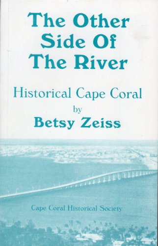 The other side of the river: Historical Cape Coral: Betsy Zeiss