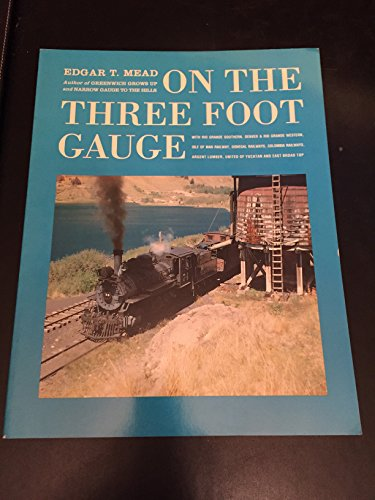 On the Three Foot Gauge: With Rio Grande Southern, Denver & Rio Grande Western, Isle of Man ...