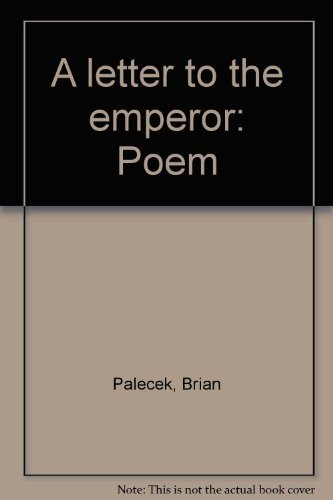 A letter to the emperor: Poem: Palecek, Brian