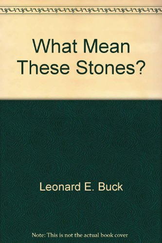 What Mean These Stones?: Leonard Buck