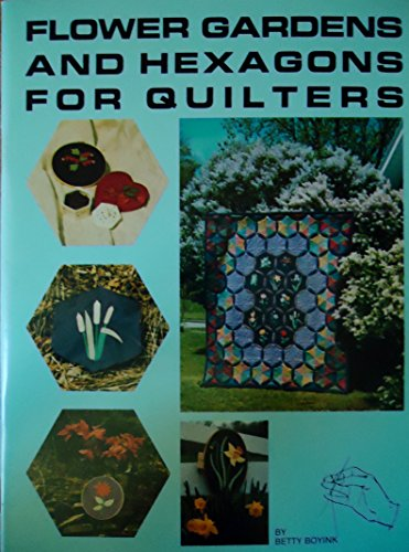 Flower Gardens and Hexagons for Quilters (096126084X) by Betty Boyink