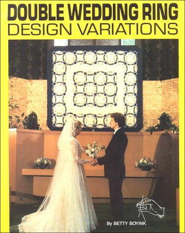 Double Wedding Ring Design Variations (Quilting) (0961260890) by Betty Boyink