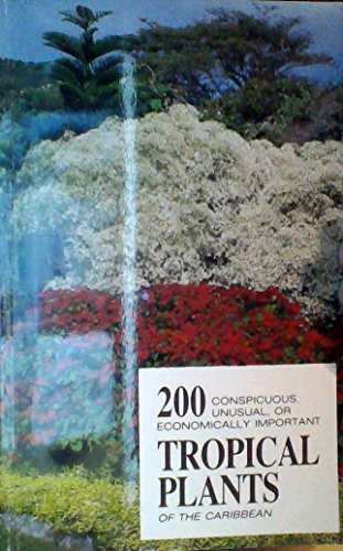 9780961261023: 200 conspicuous, unusual, or economically important tropical plants of the Caribbean