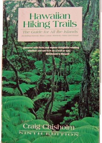 Hawaiian Hiking Trails: The Guide for All Islands: Including Hawaii, Maui, Lanai, Molokai, Oahu and...