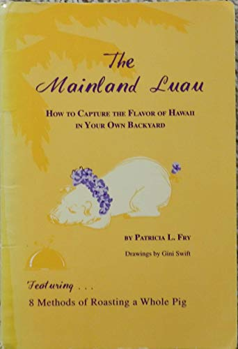 9780961264222: The Mainland Luau: How to Capture the Flavor of Hawaii in Your Own Backyard