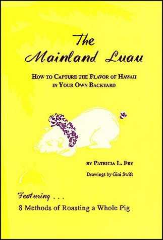 9780961264239: The Mainland Luau: How to Capture the Flavor of Hawaii in Your Own Backyard