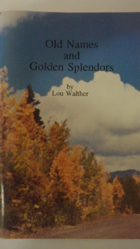 Old Names and Golden Splendors: A Handbook of Colorado Names and Their Origins: Walther, Lou