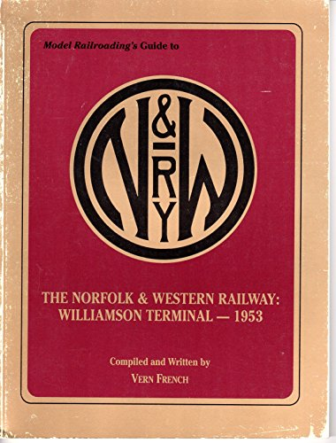 Model Railroading's Guide to the Norfolk & Western Railway: Williamson Terminal - 1953: ...