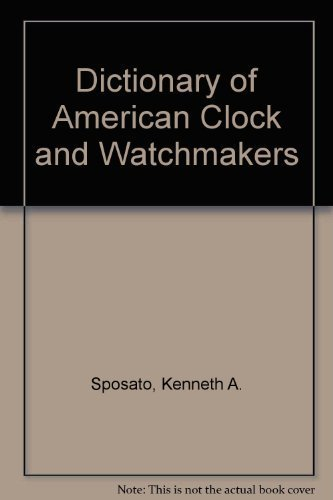 9780961283209: Dictionary of American Clock and Watch Makers (Watchmakers)