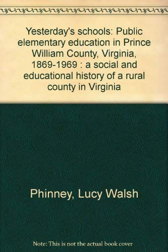 9780961286293: Yesterday's schools: Public elementary education in Prince William County, Virginia, 1869-1969 : a social and educational history of a rural county in Virginia