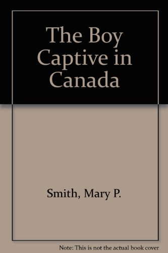 9780961287665: The Boy Captive In Canada