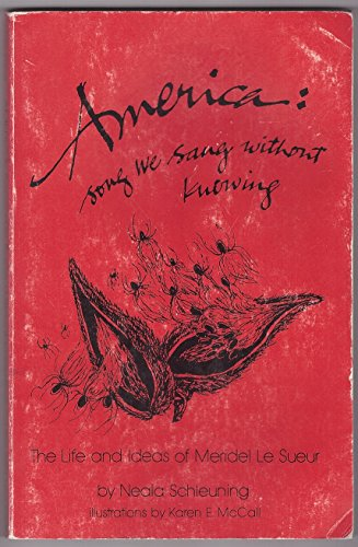 America: Song We Sang Without Knowing The Life and Ideas of Meridel Le Sueur: Neala J. Schleuning; ...