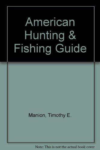 American Hunting & Fishing Guide: Timothy E. Manion
