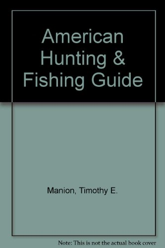 American Hunting & Fishing Guide: Timothy E. Manion with P. A. Berger