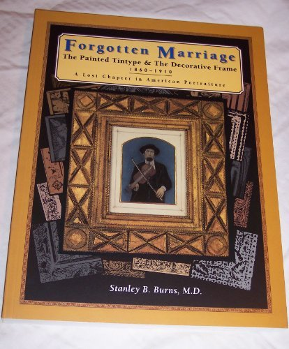 Forgotten Marriage: The Painted Tintype and the Decorative Frame, 1860-1910 A Lost Chapter in ...