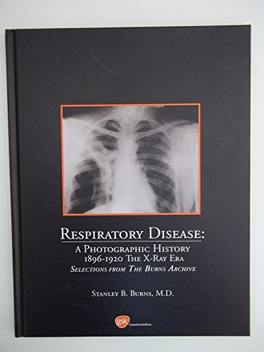 Respiratory Disease a Photographic History 1896-1920 the: Stanley B. Md