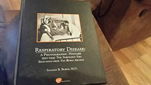 9780961295875: Respiratory Disease: A Photographic History / 1921-1945 - The Serology Era / Selections from The Burns Archive by Burns, Stanley B. (2003) Hardcover