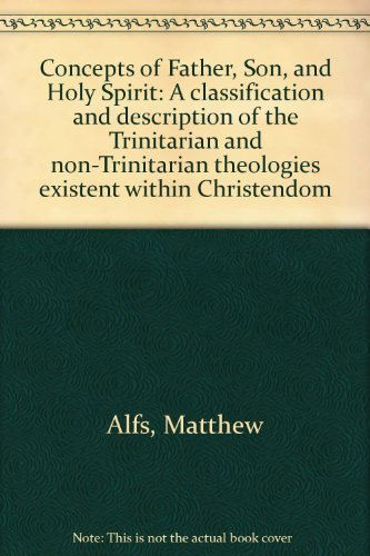 9780961296414: Concepts of Father, Son, and Holy Spirit: A classification and description of the Trinitarian and non-Trinitarian theologies existent within Christendom