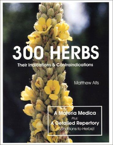9780961296445: 300 Herbs: Their Indications & Contraindications (A Materia Medica & Repertory)