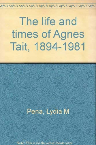 The Life and Times of Agnes Tait, 1894-1981