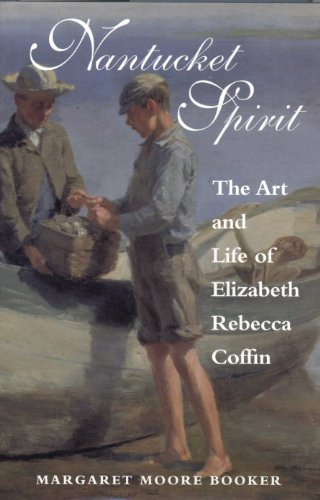 Nantucket Spirit: The Art and Life of Elizabeth Rebecca Coffin: Booker, Margaret Moore